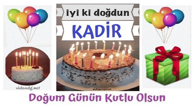 iyi ki doğdun Kadir, doğum günün kutlu olsun.