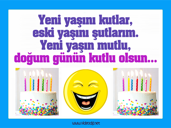 Yeni yaşını kutlar, eski yaşını şutlarım. Yeni yaşın mutlu, doğum günün kutlu olsun.