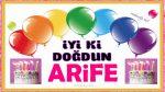 iyi ki doğdun ARİFE !!!
