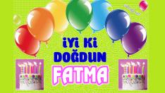 iyi ki doğdun, doğdum günün kutlu olsun FATMA