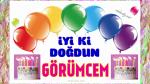 iyi ki doğdun GÖRÜMCEM, Nice mutlu yaşlara…
